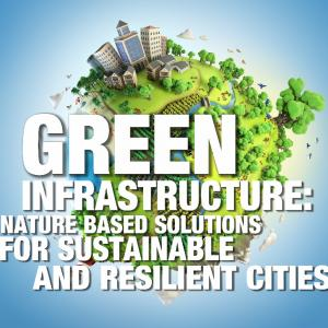 Green Infrastructure: Nature-based solutions for sustainable and resilient cities